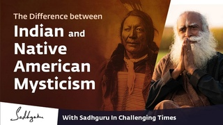The Difference between Indian and Native American Mysticism 🙏 With Sadhguru in Challenging Times