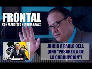"""JUICIO A PABLO CELI: ¡UNA """"PASARELLA DE LA CORRUPCIÓN""""!"""