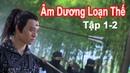 Phim Kiếm Hiệp Trung Quốc 2020 - ÂM DƯƠNG LOẠN THẾ (Tập 1-2 ) - PhongHD