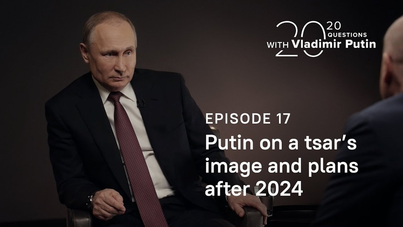 20 Questions with Vladimir Putin On a tsar's image and plans after 2024