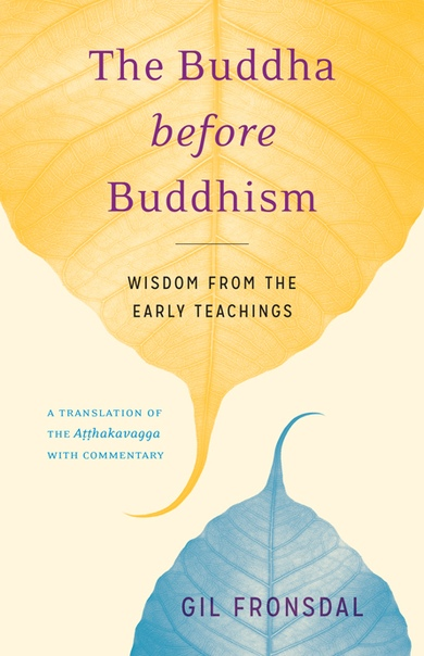 The Buddha before Buddhism Wisdom from the Early Teachings by Gil Fronsdal