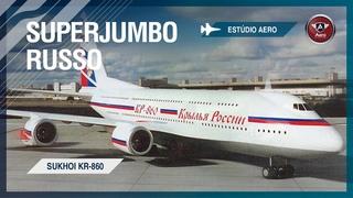 O SUPERJUMBO Sukhoi KR-860 - A resposta da Rússia para o B747 e A380