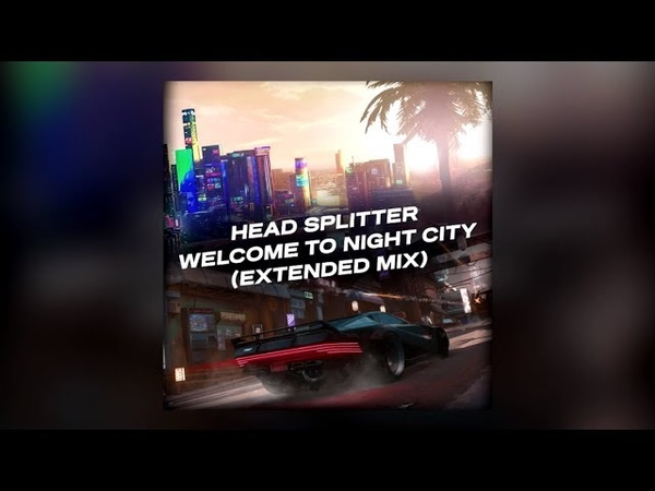 HEAD SPLITTER Welcome To Night City Extended Mix