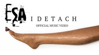 ESA - I Detach (Official Video)