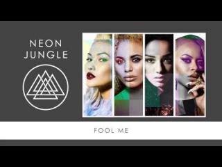Neon Jungle - Fool Me
