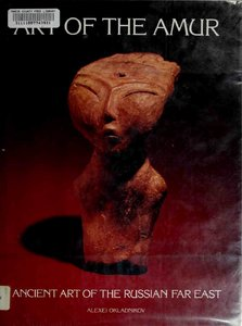 Art of the Amur   ancient art o - Okladnikov, A