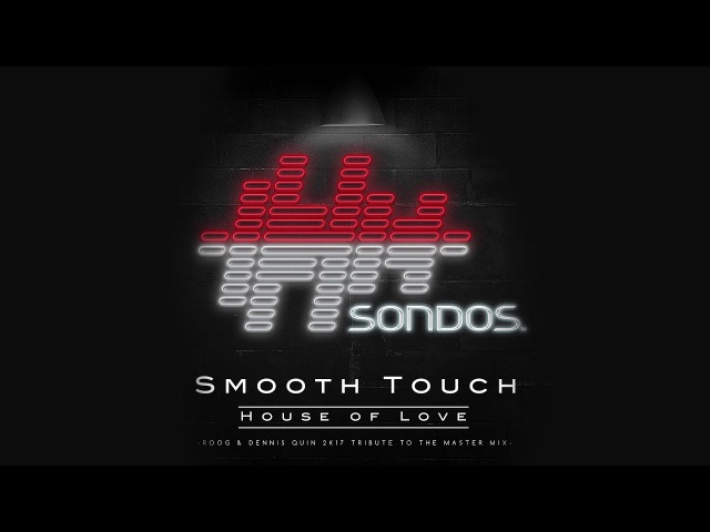 Smooth Touch House Of Love Roog Dennis Quin 2k17 Tribute To The Master Extended Mix