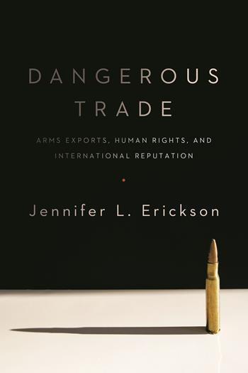 Jennifer L Erickson-Dangerous trade  arms exports human rights and international reputation-Columbia University Press 20