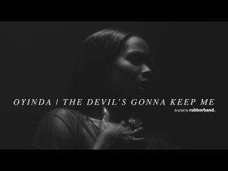 oyinda | the devils gonna keep me