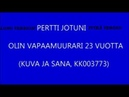 PERTTI JOTUNI 23 VUOTTA VAPAAMUURARINA PITKÄVERSIO