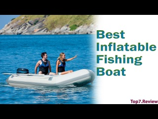 Best Inflatable Fishing Boat - Check Our Top 7 Inflatable Boat