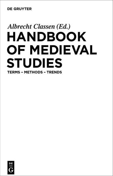 Handbook of Medieval Studies  Terms - Methods - Trends