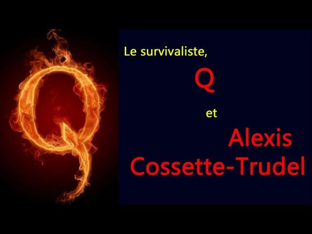 Le survivaliste, Q et Alexis Cossette-Trudel
