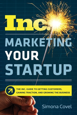 Marketing Your Startup The Inc Guide to Getting Customers Gaining Traction and Growing Your Business