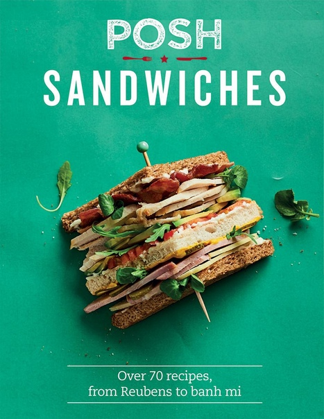 Posh Sandwiches Over 70 Recipes, from Reubens to Banh Mi
