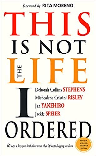This Is Not the Life I Ordered 60 Ways to Keep Your Head Above Water When Life Keeps Dragging You Down, Revised Edition