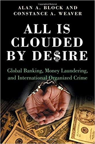All Is Clouded by Desire Global Banking, Money Laundering, and International Organized Crime