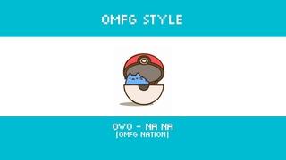 [OMFG Style] OvO - Na Na