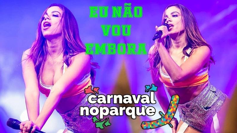 Anitta EU NÃO VOU EMBORA ao vivo em Brasília | Carnaval no Parque 28/02/2019 [FULL HD]