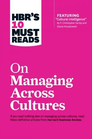 HBRs 10 Must Reads on Managing Across Cultures - Harvard Business Review