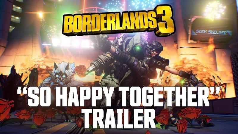Borderlands 3 - So Happy Together Trailer