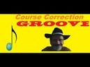 Course Correction GROOVE 10-19-2019