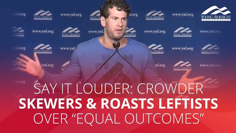SAY IT LOUDER: Crowder skewers roasts leftists over equal outcomes