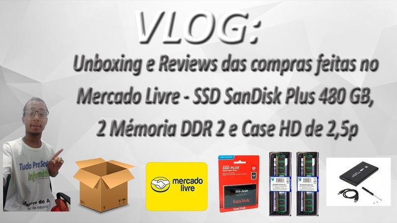 VLOG - Unboxing e Reviews das compras feitas no Mercado Livre - SSD SanDisk Plus 480 GB e mais...