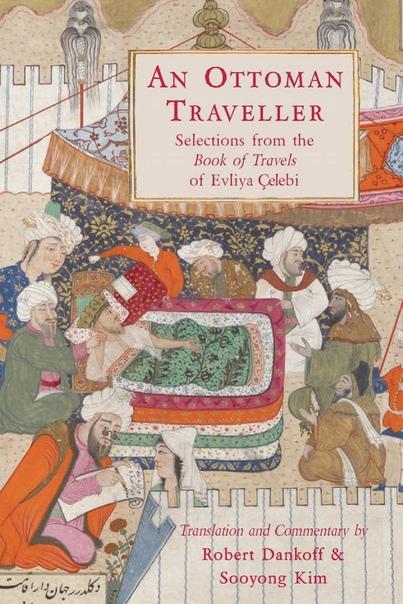 An Ottoman Traveller Selections from the Book of Travels of Evliya Çelebi by Evliya Celebi