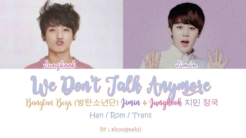 BTS (방탄소년단), Jungkook ( 정국 ) Jimin ( 지민 ) - We Don't Talk Anymore [Han/ Rom/Trans lyrics]