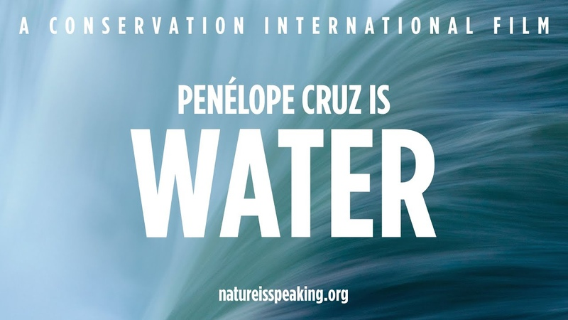Nature Is Speaking – Penélope Cruz is Water   Conservation International (CI)