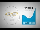 Know when to quit OR persevere THE DIP by Seth Godin