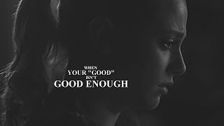When your good isn't good enough.