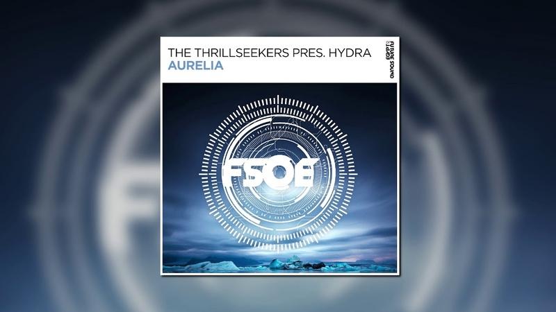 The Thrillseekers Presents Hydra Aurelia Extended Club Mix FSOE