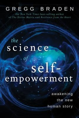 The Science of Self-Empowerment by Gregg Braden