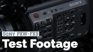Sony PXW-FX9 Test Footage