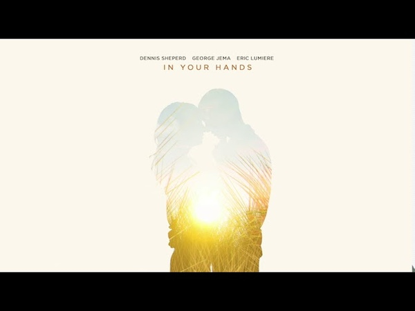 Dennis Sheperd, George Jema Eric Lumiere - In Your Hands