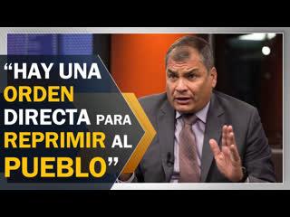 Correa: hay una orden directa para reprimir al pueblo ecuatoriano
