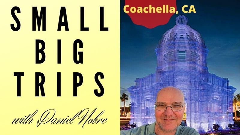 SMALL BIG TRIPS with Daniel Nobre Coachella CA