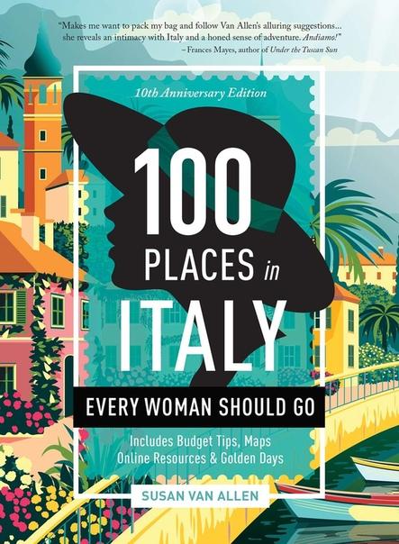 100 Places in Italy Every Woman Should Go - Susan Van Allen