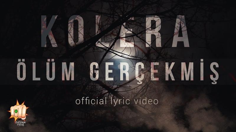 Kolera Ölüm Gerçekmiş Official Lyric Video