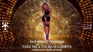 Kylie Minogue, Freemasons - Take Me 2 the Real Groove (FlyBoy's Disco Freaks Mixshow)