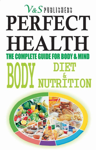 Perfect Health - Body, Diet & Nutrition The Complete Guide for Body & Mind by Tanushree Podder, Shrikant Prasoon