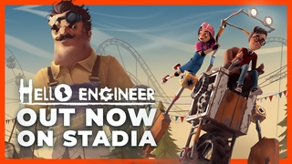 Hello Engineer - Out Now on Google Stadia! (Early Access)
